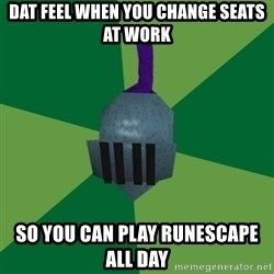 Runescape Advice - Dat feel when you change seats at work So you can play runescape all day