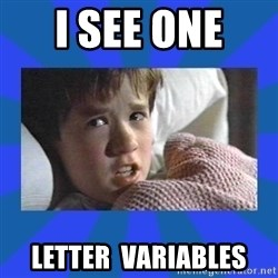 i see dead people - I sEE one  letter  variableS
