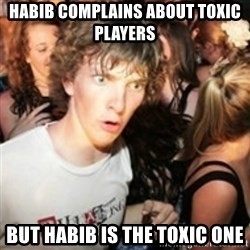 sudden realization guy - Habib complains about toxic players But Habib is the toxic one