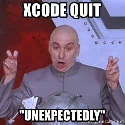 """Dr. Evil Air Quotes - XCode quit """"UNEXPEcTEDLY"""""""