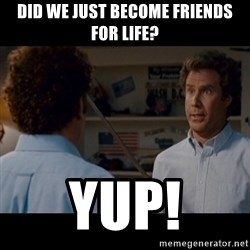 Step Brothers Best friends - Did we just become friends for life? Yup!