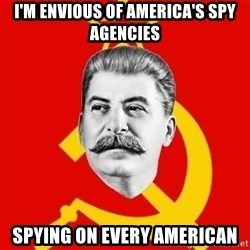 Stalin Says - i'm envious of america's spy agencies spying on every american