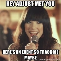 Carly Rae Jepsen Call Me Maybe - Hey ADJUST met you Here's an event so track me maybe