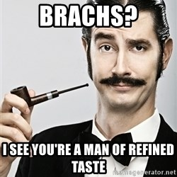 Snob - Brachs? i see you're a man of refined taste