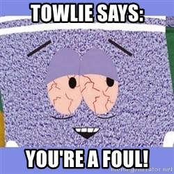 Towelie - Towlie says: You're a foul!