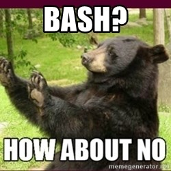 How about no bear - BASH?