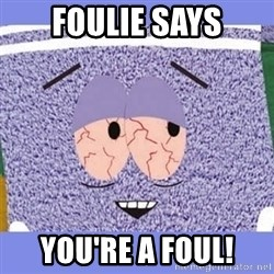 Towelie - FOULIE SAYS YOU'RE A FOUL!