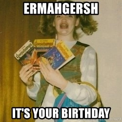 ermahgerd berks - ermahgersh it's your birthday