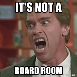 Arnold - It's not a Board room