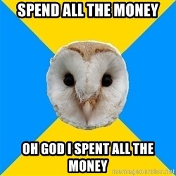 Bipolar Owl - SPEND ALL THE MONEY OH GOD I SPENT ALL THE MONEY