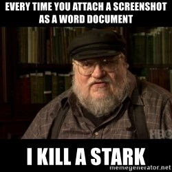 George Martin kills a Stark - every time you attach a screenshot as a word document i kill a stark