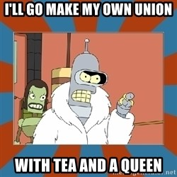 Blackjack and hookers bender - I'll go make my own union with tea and a queen
