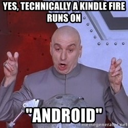 "Dr. Evil Air Quotes - yes, technically a kindle fire runs on  ""android"""
