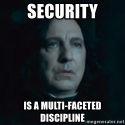 Always Snape - Security is a multi-faceted discipline