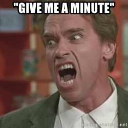 """Arnold - """"Give me a minute"""""""