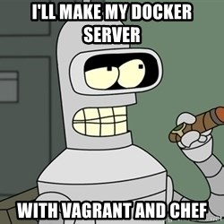 Typical Bender - I'll make my DOCKER SERVER WITH VAGRANT AND CHEF