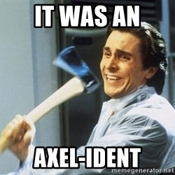 Patrick Bateman With Axe - IT WAS AN  AXEL-IDENT