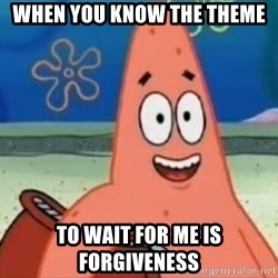 Happily Oblivious Patrick - When you know the theme  to wait for me is forgiveness