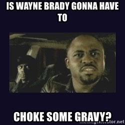 Wayne Brady - IS WAYNE BRADY GONNA HAVE TO CHOKE SOME GRAVY?