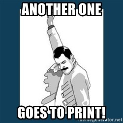 Freddy Mercury - Another One Goes to Print!