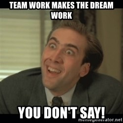 Nick Cage - Team work makes the dream work you don't say!