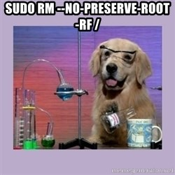 Dog Scientist - sudo rm --no-preserve-root -rf /