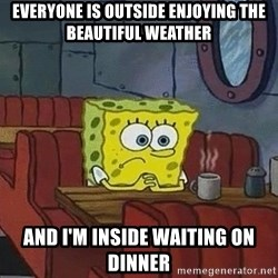Coffee shop spongebob - Everyone is outside enjoying the beautiful weather And I'm inside waiting On dinner