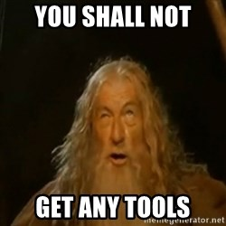 Gandalf You Shall Not Pass - You shall not get any tools