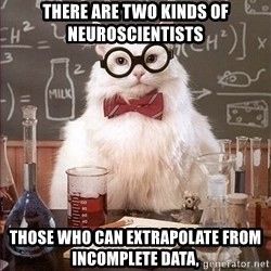 Science Cat - There are two kinds of Neuroscientists Those who can extrapolate from incomplete data,