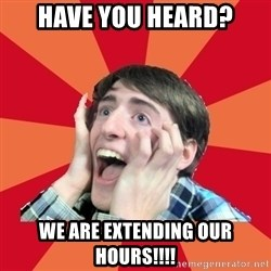 Super Excited - Have you heard? We are extending our hours!!!!