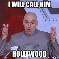 Dr. Evil Air Quotes - I will call him Hollywood