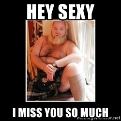 Sexy Scotsman - Hey sexy I miss you so much