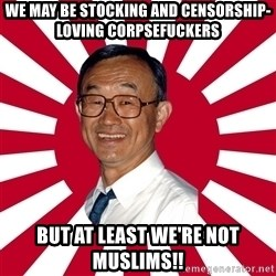 Crazy Perverted Japanese Businessman - we may be stocking and censorship-loving corpsefuckers but at least we're not muslims!!