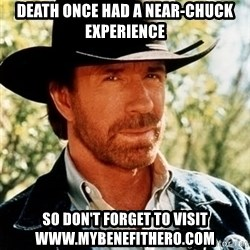 Brutal Chuck Norris - Death once had a near-chuck experience so don't forget to visit www.mybenefithero.com