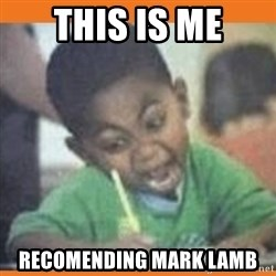 I FUCKING LOVE  - This is me Recomending Mark Lamb