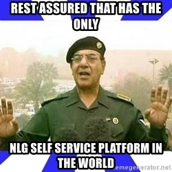 Comical Ali - REST ASSURED THAT has THE ONLY  NLG SELF SERVICE PLATFORM IN THE WORLD