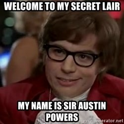 Austin Power - welcome to my secret lair my name is sir austin powers