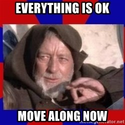 Obi Wan - everything is ok move along now