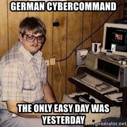 Nerd - German Cybercommand The Only Easy Day Was Yesterday