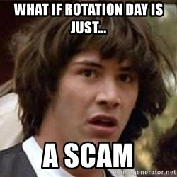 Conspiracy Keanu - What if rotation DAY is just... A SCAM