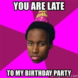 Happy Birthday Black Kid - You are late To my birthday party