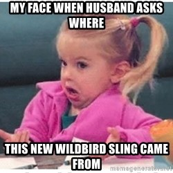 Wildbird girl - My face WHEN HUSBAND ASKS where This new wildbird sling CAME from