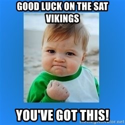yes baby 2 - Good Luck on the SAT Vikings You've got this!