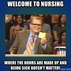 drew carey - Welcome to nursing Where the hours are made up and being sick doesn't matter!