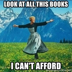 Look at all the things - look at all this books i can't afford