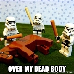 Beating a Dead Horse stormtrooper -  over my dead body