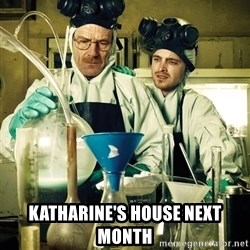 breaking bad -  Katharine's house next month