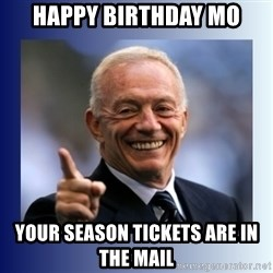 Jerry Jones - Happy birthday mo your season tickets are in the mail