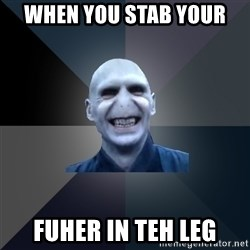 crazy villain - When you stab your fUher in teh leg