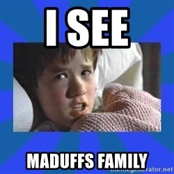 i see dead people - I see  Maduffs family
